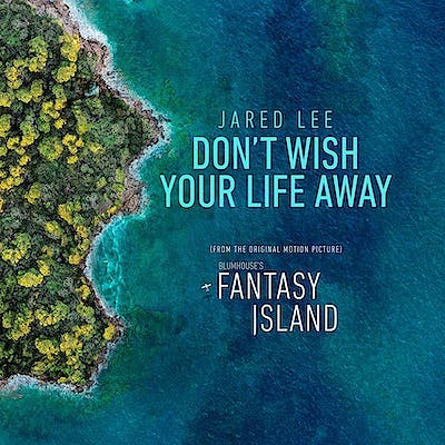image for Hollywood Songwriter Pens Theme for Sony Blockbuster Fantasy Island. - Jared Lee: Don't Wish Your Life Away (Music Video)