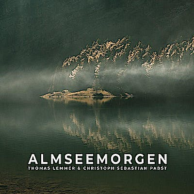 image for Soothing & Atmospheric Instrumental from Germany. - Thomas Lemmer x Christoph Sebastian Pabst: Almseemorgen