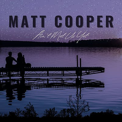 image for Viral Country Star from Jacksonville Drops Wistful New Hit. - Matt Cooper: Ain't Met Us Yet