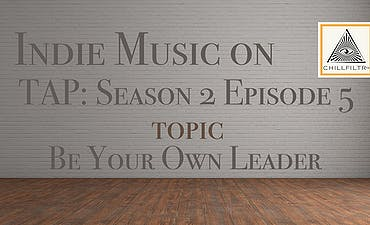 featured image for Be Your Own Leader. - Indie Music On Tap: S2E5
