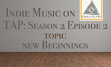 featured image for New Beginnings. - Indie Music on Tap: S2E2