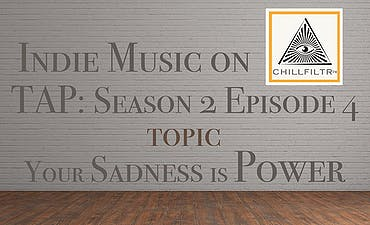 featured image for Your Sadness is Power & Self-Honesty is Always First. - Indie Music on Tap: S2E4