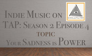 image for Your Sadness is Power & Self-Honesty is Always First. - Indie Music on Tap: S2E4