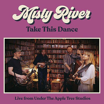 image for Timeless Love Song Taps the Roots of Americana. - Misty River: Take This Dance [Live from Under The Apple Tree Studios]