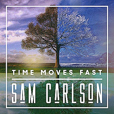 image for Soulful Americana for Fans of Trampled By Turtles. - Sam Carlson: Time Moves Fast
